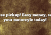 Free pickup! Easy money, sell your motorcyle today!