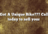 Got A Unique Bike??? Call today to sell your