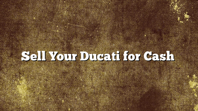 Sell Your Ducati for Cash