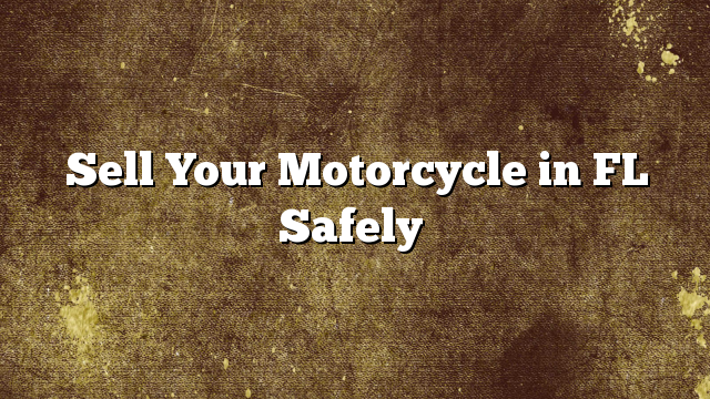 Sell Your Motorcycle in FL Safely