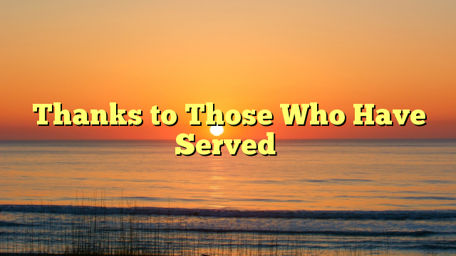 Thanks to Those Who Have Served