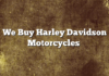 We Buy Harley Davidson Motorcycles