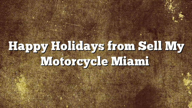 Happy Holidays from Sell My Motorcycle Miami