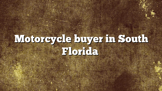 Motorcycle buyer in South Florida