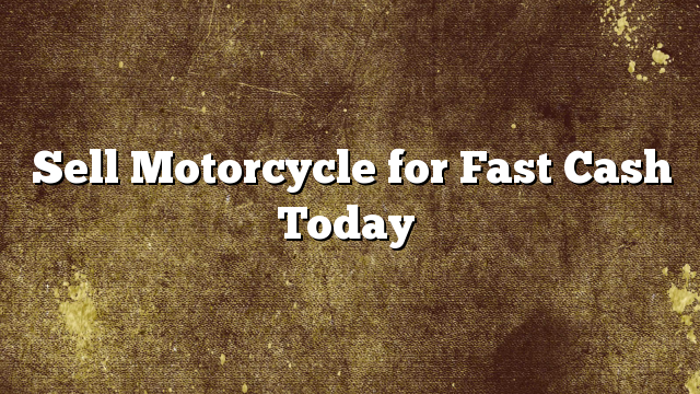 Sell Motorcycle for Fast Cash Today