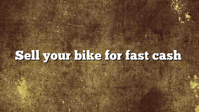 Sell your bike for fast cash